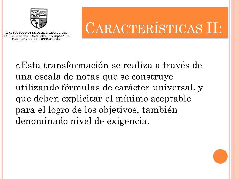 C ARACTERÍSTICAS II: INSTITUTO PROFESIONAL LA ARAUCANA ESCUELA PROFESIONAL CIENCIAS SOCIALES CARRERA DE PSICOPEDAGOGÍA. o Esta transformación se reali
