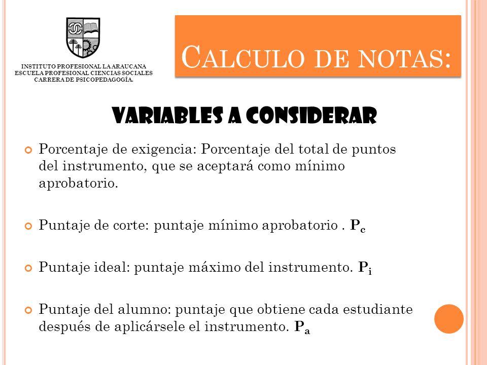 C ALCULO DE NOTAS : Porcentaje de exigencia: Porcentaje del total de puntos del instrumento, que se aceptará como mínimo aprobatorio. Puntaje de corte