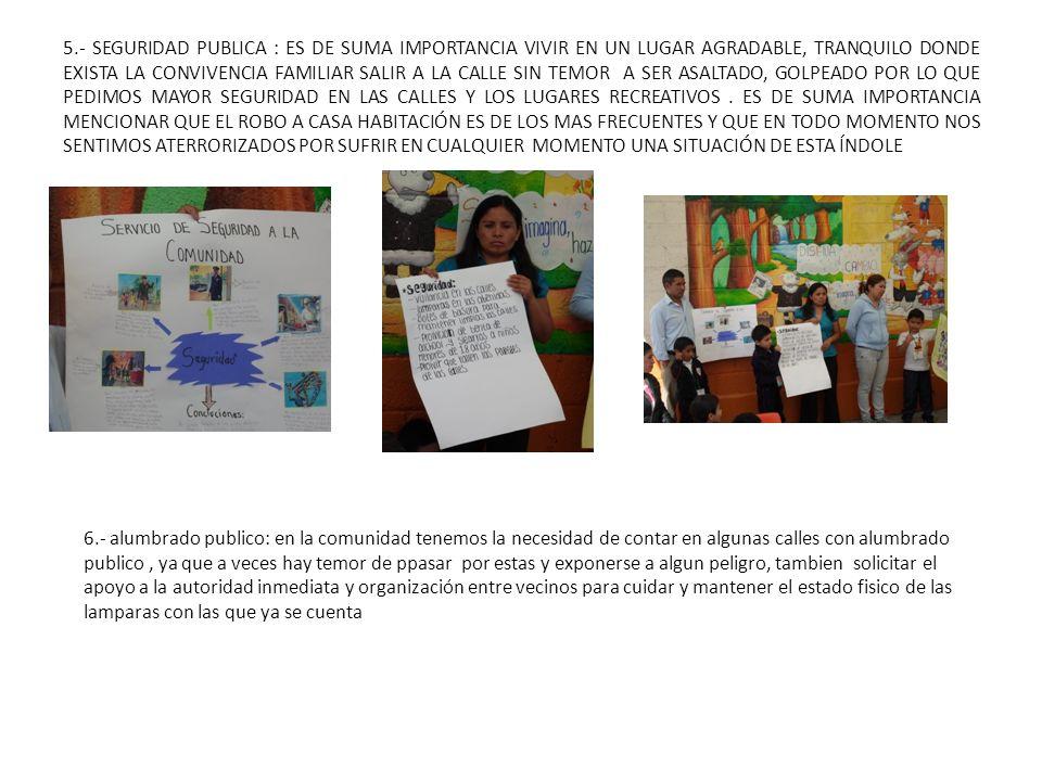 5.- SEGURIDAD PUBLICA : ES DE SUMA IMPORTANCIA VIVIR EN UN LUGAR AGRADABLE, TRANQUILO DONDE EXISTA LA CONVIVENCIA FAMILIAR SALIR A LA CALLE SIN TEMOR