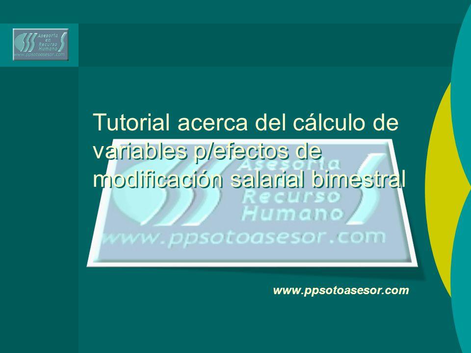Tutorial acerca del cálculo de variables p/efectos de modificación salarial bimestral www.ppsotoasesor.com