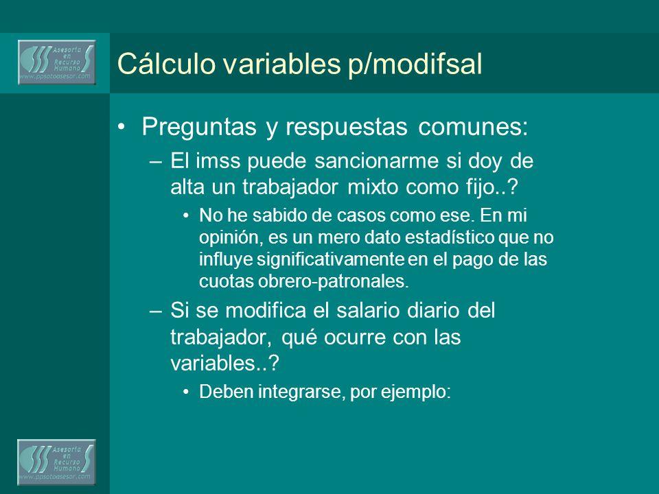 Cálculo variables p/modifsal Preguntas y respuestas comunes: –El imss puede sancionarme si doy de alta un trabajador mixto como fijo...