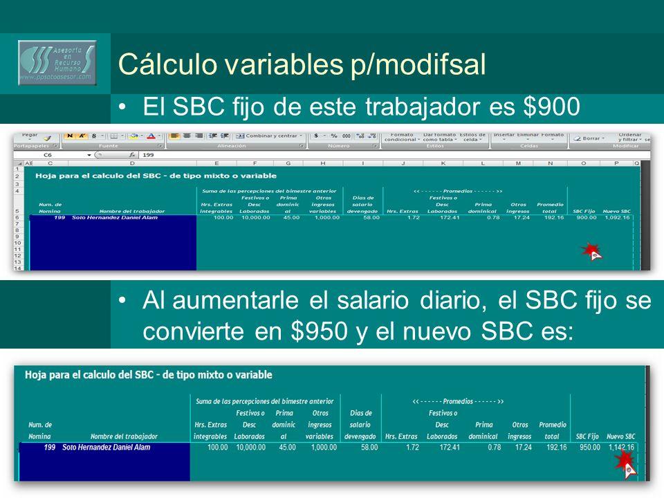 Cálculo variables p/modifsal El SBC fijo de este trabajador es $900 Al aumentarle el salario diario, el SBC fijo se convierte en $950 y el nuevo SBC es: