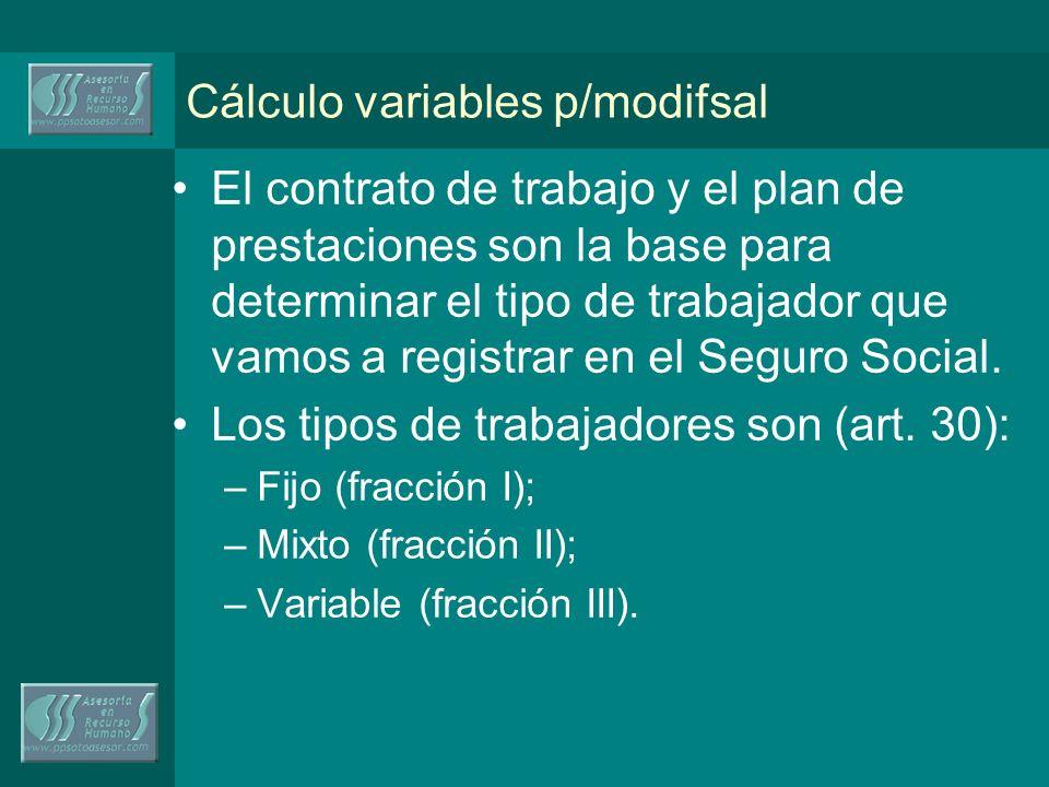 Cálculo variables p/modifsal El contrato de trabajo y el plan de prestaciones son la base para determinar el tipo de trabajador que vamos a registrar en el Seguro Social.