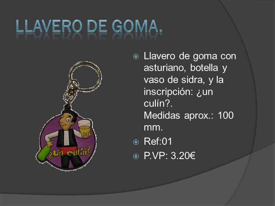 Llavero de goma con asturiano, botella y vaso de sidra, y la inscripción: ¿un culín?. Medidas aprox.: 100 mm. Ref:01 P.VP: 3.20