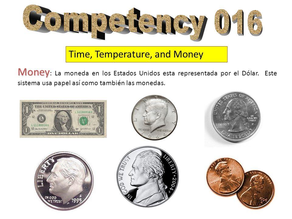 Time, Temperature, and Money Money Money : La moneda en los Estados Unidos esta representada por el Dólar. Este sistema usa papel así como también las