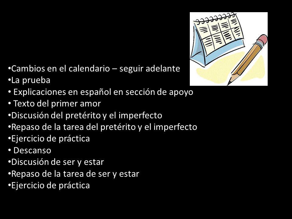 Cambios en el calendario – seguir adelante La prueba Explicaciones en español en sección de apoyo Texto del primer amor Discusión del pretérito y el i