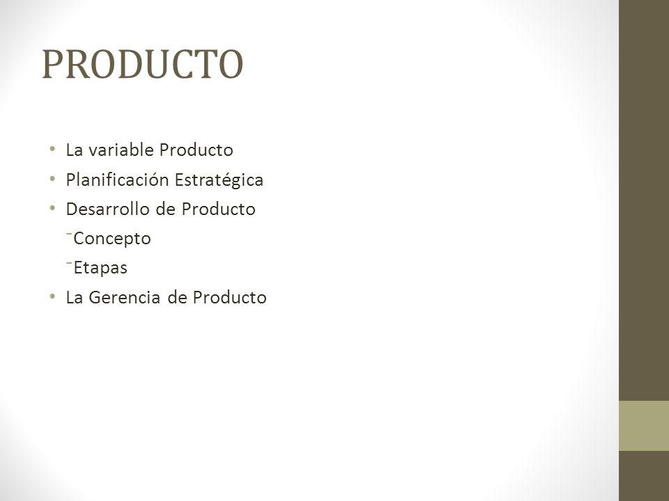 PRODUCTO La variable Producto Planificación Estratégica Desarrollo de Producto Concepto Etapas La Gerencia de Producto