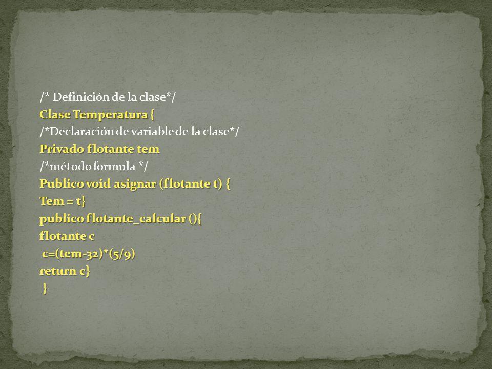 /* Definición de la clase*/ Clase Temperatura { /*Declaración de variable de la clase*/ Privado flotante tem /*método formula */ Publico void asignar