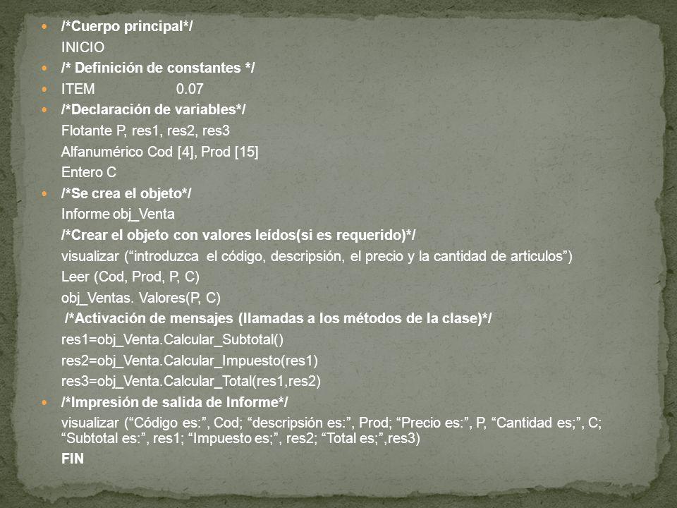 /*Cuerpo principal*/ INICIO /* Definición de constantes */ ITEM0.07 /*Declaración de variables*/ Flotante P, res1, res2, res3 Alfanumérico Cod [4], Pr