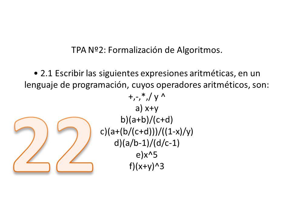 TPA Nº2: Formalización de Algoritmos. 2.1 Escribir las siguientes expresiones aritméticas, en un lenguaje de programación, cuyos operadores aritmético