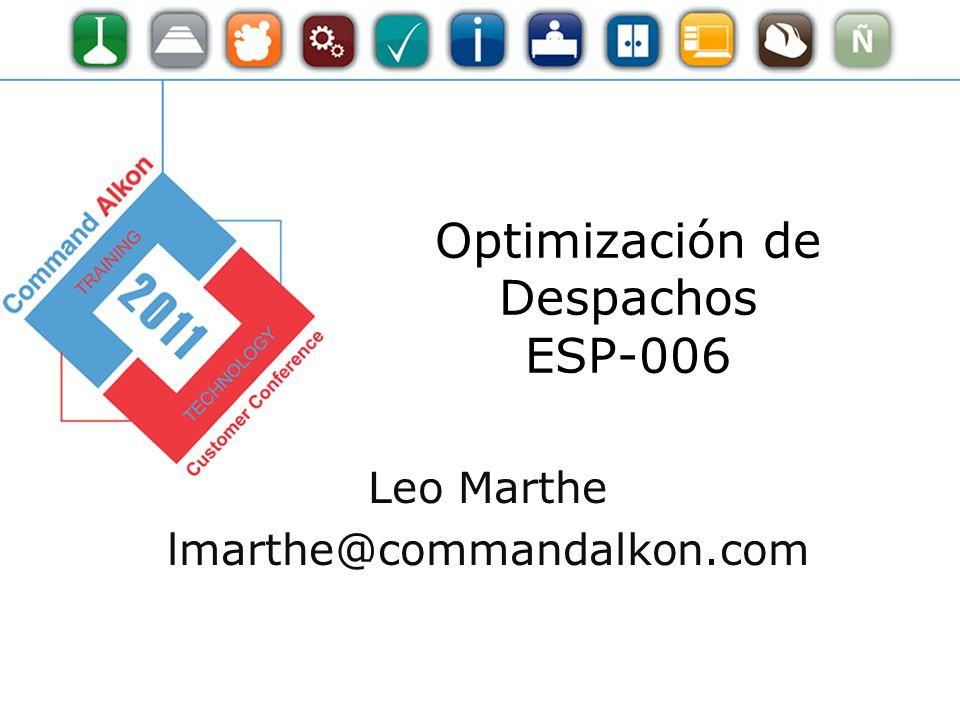 Optimización de Despachos ESP-006 Leo Marthe lmarthe@commandalkon.com