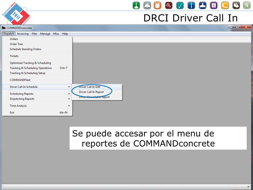 DRCI Driver Call In Optimization for Dummies 76 Se puede accesar por el menu de reportes de COMMANDconcrete