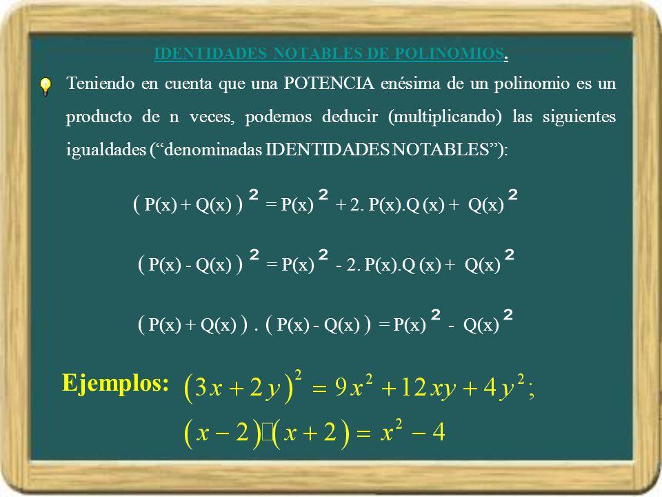 IDENTIDADES NOTABLES DE POLINOMIOS.
