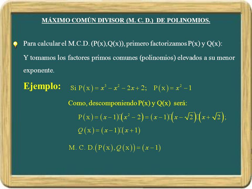 MÁXIMO COMÚN DIVISOR (M.C. D.) DE POLINOMIOS. Para calcular el M.C.D.