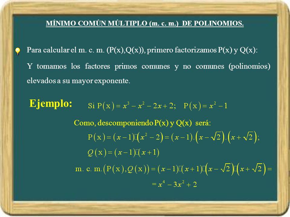 MÍNIMO COMÚN MÚLTIPLO (m.c. m.) DE POLINOMIOS. Para calcular el m.