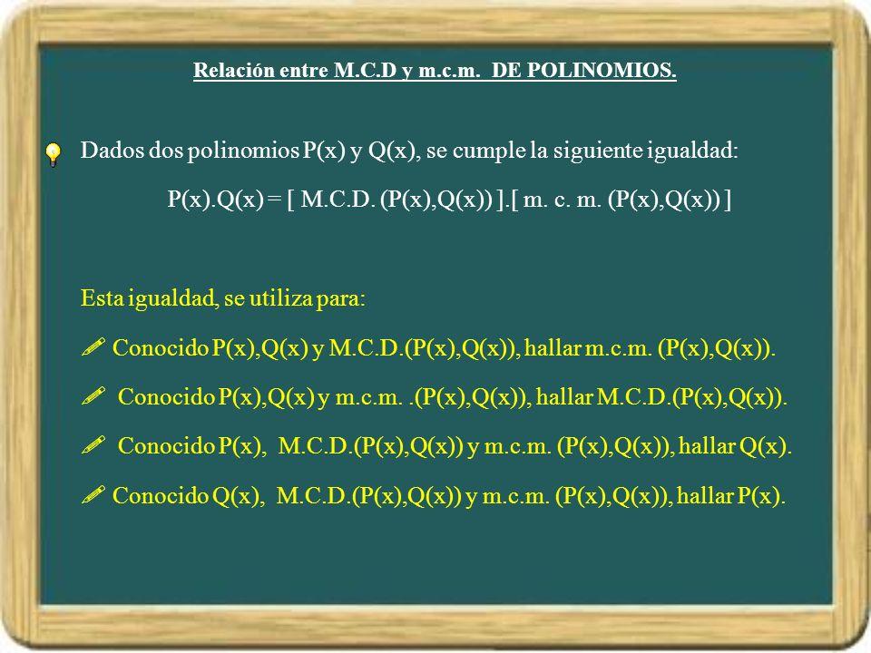 Relación entre M.C.D y m.c.m.DE POLINOMIOS.
