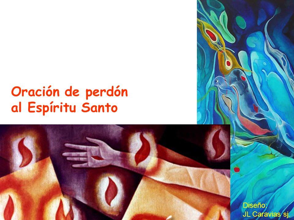 Oración de perdón al Espíritu Santo Diseño: JL Caravias sj.