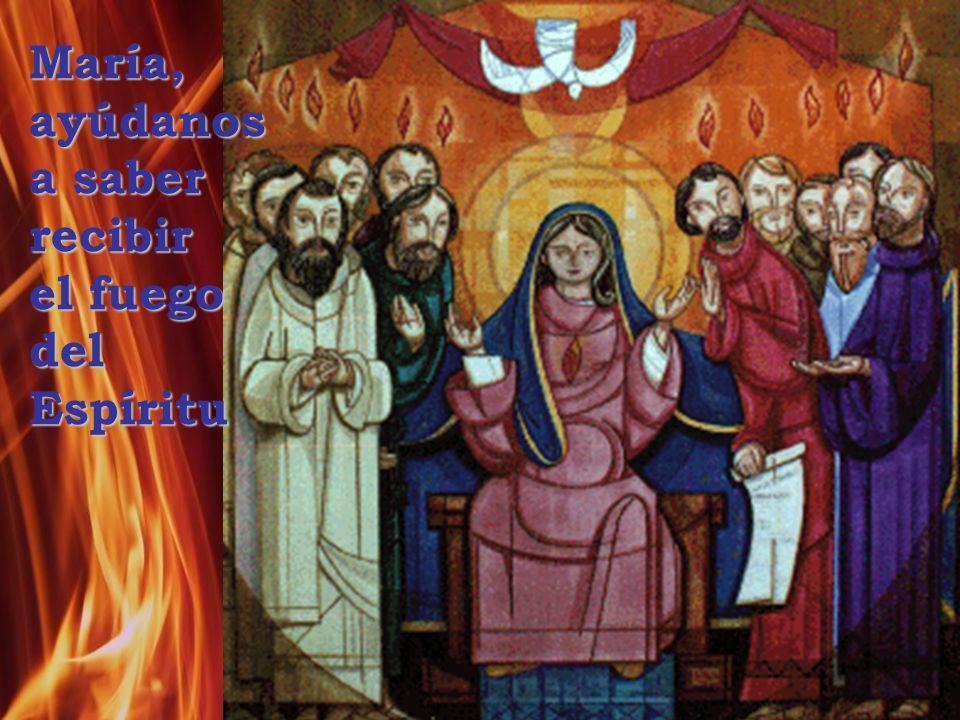 María, ayúdanos a saber recibir el fuego del Espíritu