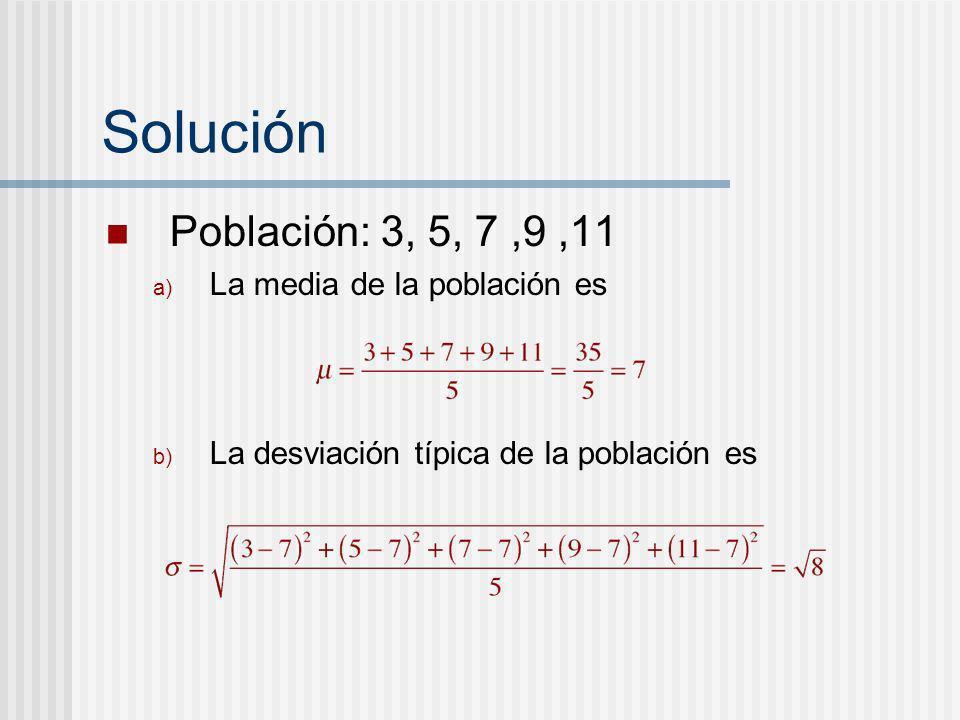 Solución Población: 3, 5, 7,9,11 a) La media de la población es b) La desviación típica de la población es