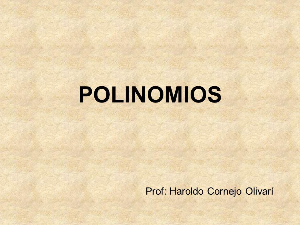 POLINOMIOS Prof: Haroldo Cornejo Olivarí