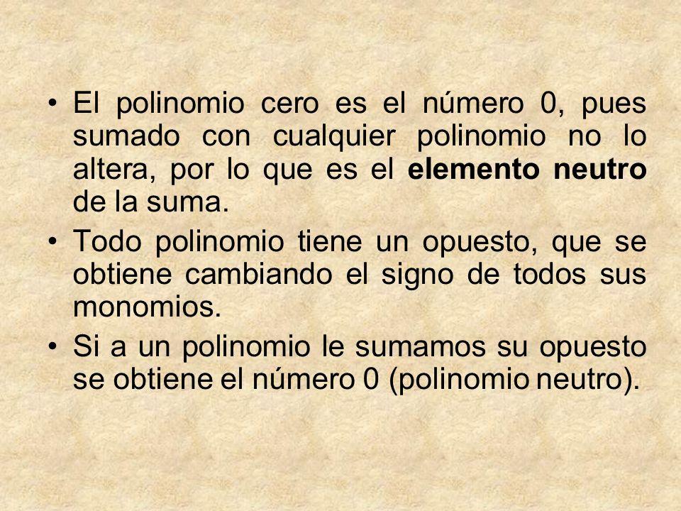 El polinomio cero es el número 0, pues sumado con cualquier polinomio no lo altera, por lo que es el elemento neutro de la suma. Todo polinomio tiene