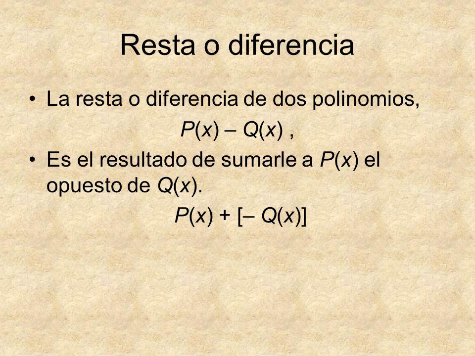 Resta o diferencia La resta o diferencia de dos polinomios, P(x) – Q(x), Es el resultado de sumarle a P(x) el opuesto de Q(x). P(x) + [– Q(x)]