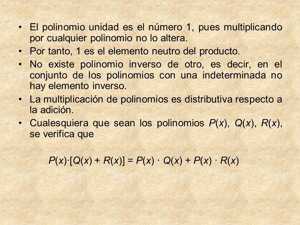 El polinomio unidad es el número 1, pues multiplicando por cualquier polinomio no lo altera. Por tanto, 1 es el elemento neutro del producto. No exist