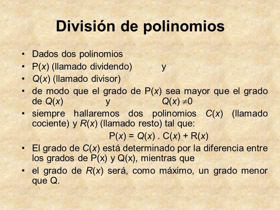 División de polinomios Dados dos polinomios P(x) (llamado dividendo) y Q(x) (llamado divisor) de modo que el grado de P(x) sea mayor que el grado de Q
