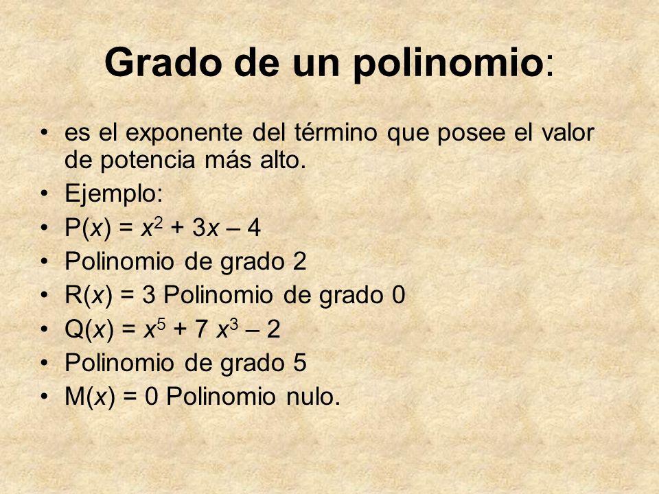 Grado de un polinomio: es el exponente del término que posee el valor de potencia más alto. Ejemplo: P(x) = x2 x2 + 3x 3x – 4 Polinomio de grado 2 R(x