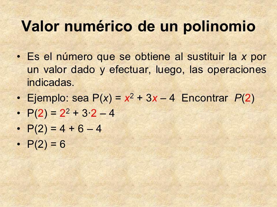 Valor numérico de un polinomio Es el número que se obtiene al sustituir la x por un valor dado y efectuar, luego, las operaciones indicadas. Ejemplo: