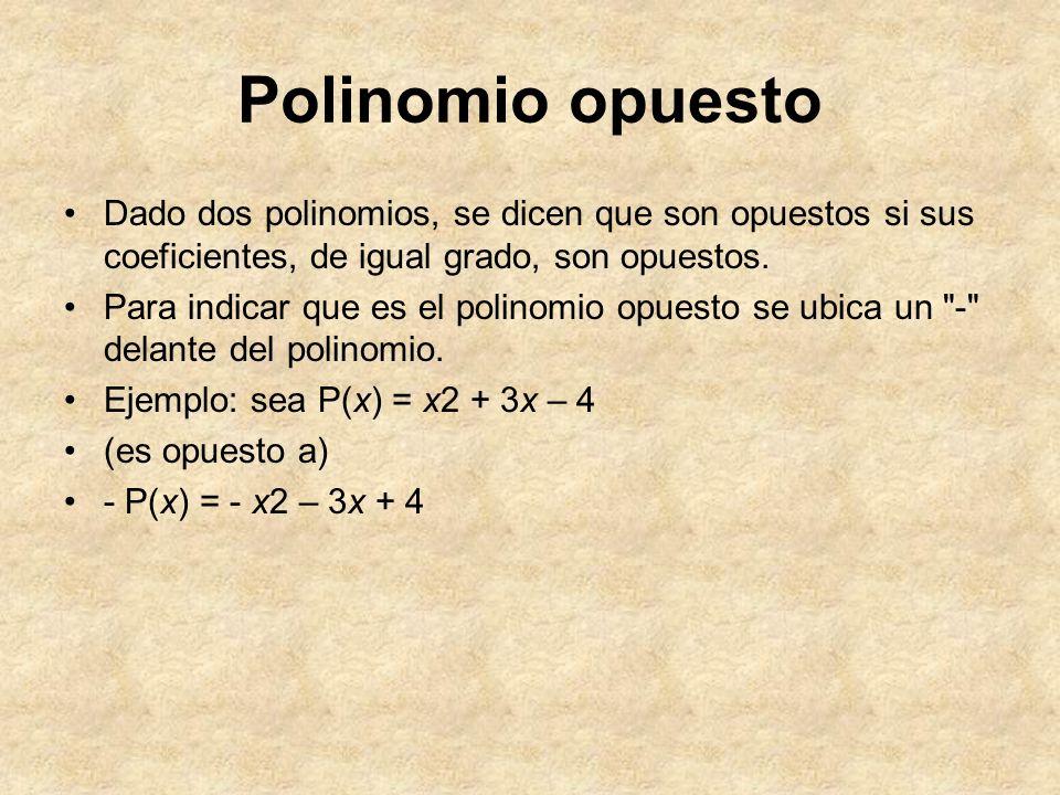 Polinomio opuesto Dado dos polinomios, se dicen que son opuestos si sus coeficientes, de igual grado, son opuestos. Para indicar que es el polinomio o