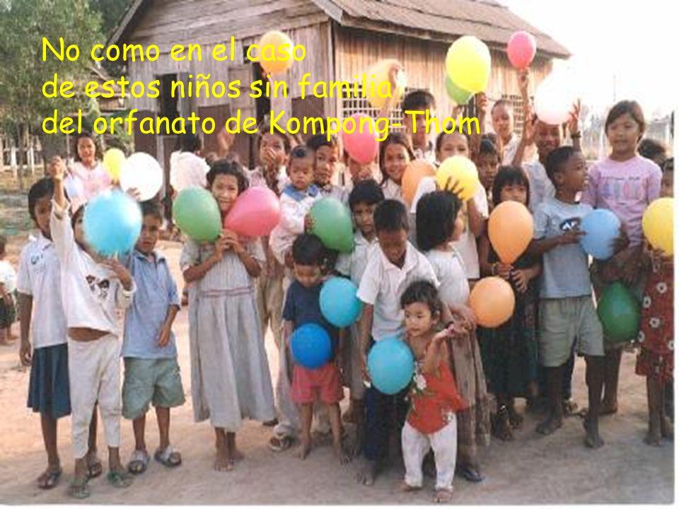 No como en el caso de estos niños sin familia del orfanato de Kompong-Thom