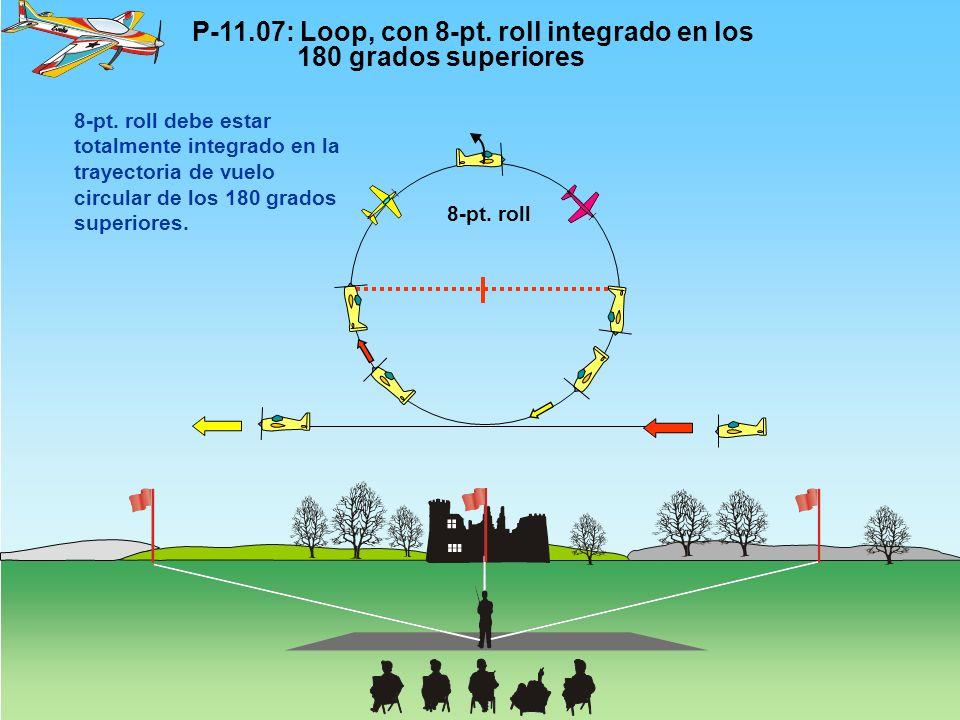 P-11.07: Loop, con 8-pt. roll integrado en los 180 grados superiores 8-pt. roll 8-pt. roll debe estar totalmente integrado en la trayectoria de vuelo
