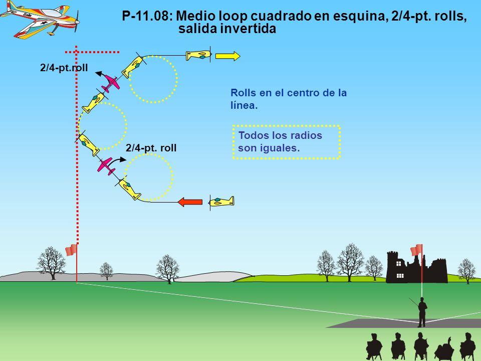 P-11.08: Medio loop cuadrado en esquina, 2/4-pt. rolls, salida invertida 2/4-pt. roll Todos los radios son iguales. Rolls en el centro de la línea.