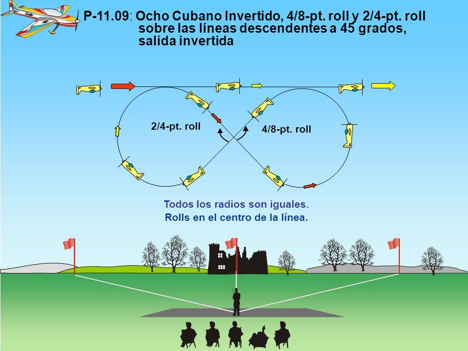 P-11.09: Ocho Cubano Invertido, 4/8-pt. roll y 2/4-pt. roll sobre las líneas descendentes a 45 grados, salida invertida 4/8-pt. roll 2/4-pt. roll Todo