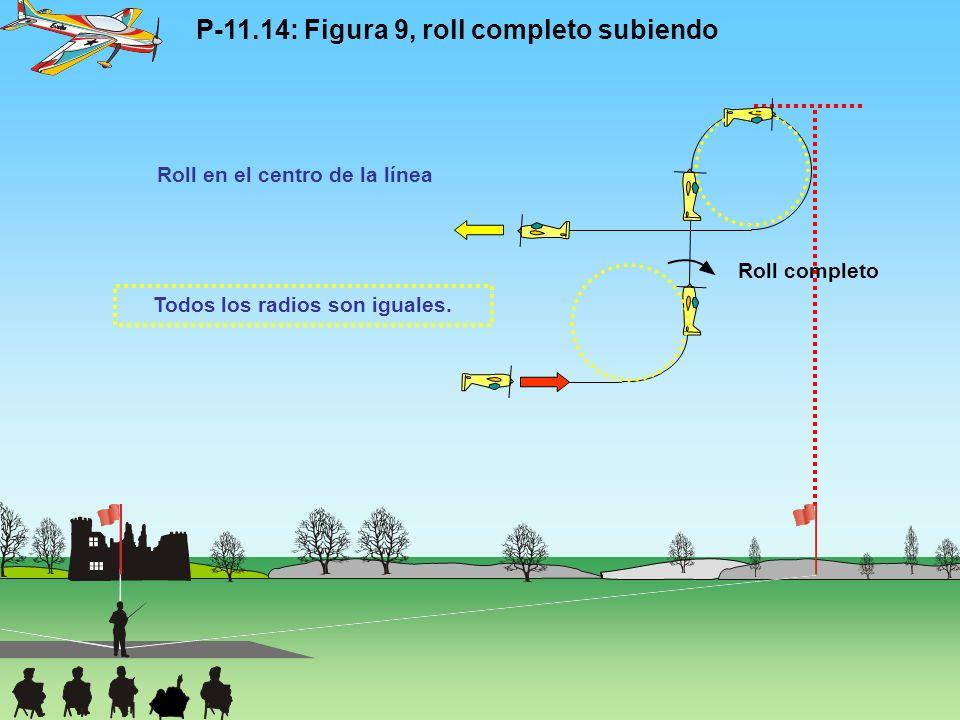 P-11.14: Figura 9, roll completo subiendo Roll completo Todos los radios son iguales. Roll en el centro de la línea