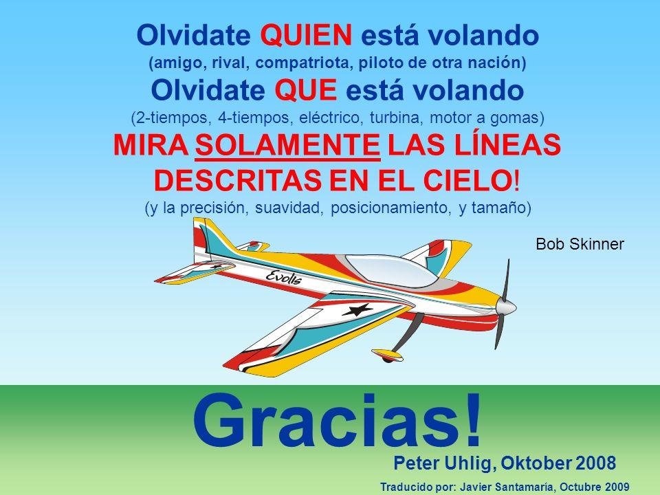 Gracias! Olvidate QUIEN está volando (amigo, rival, compatriota, piloto de otra nación) Olvidate QUE está volando (2-tiempos, 4-tiempos, eléctrico, tu