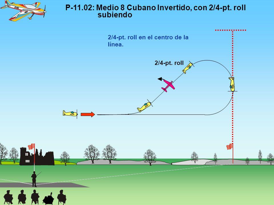 P-11.02: Medio 8 Cubano Invertido, con 2/4-pt. roll subiendo 2/4-pt. roll 2/4-pt. roll en el centro de la línea.