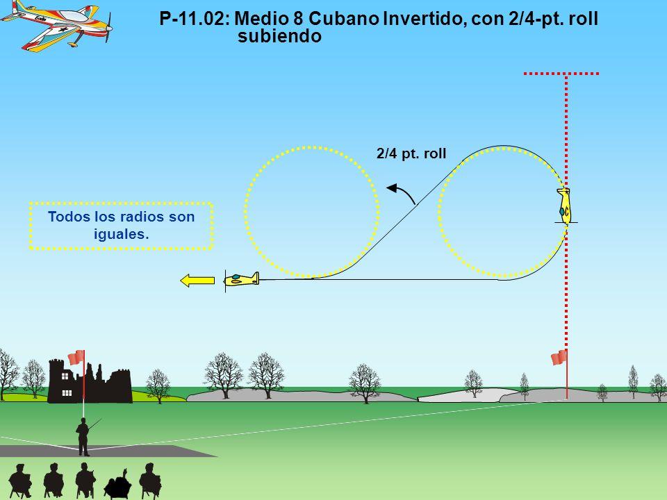 2/4 pt. roll Todos los radios son iguales. P-11.02: Medio 8 Cubano Invertido, con 2/4-pt. roll subiendo