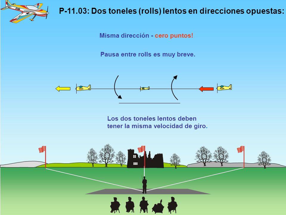P-11.03: Dos toneles (rolls) lentos en direcciones opuestas: Pausa entre rolls es muy breve.