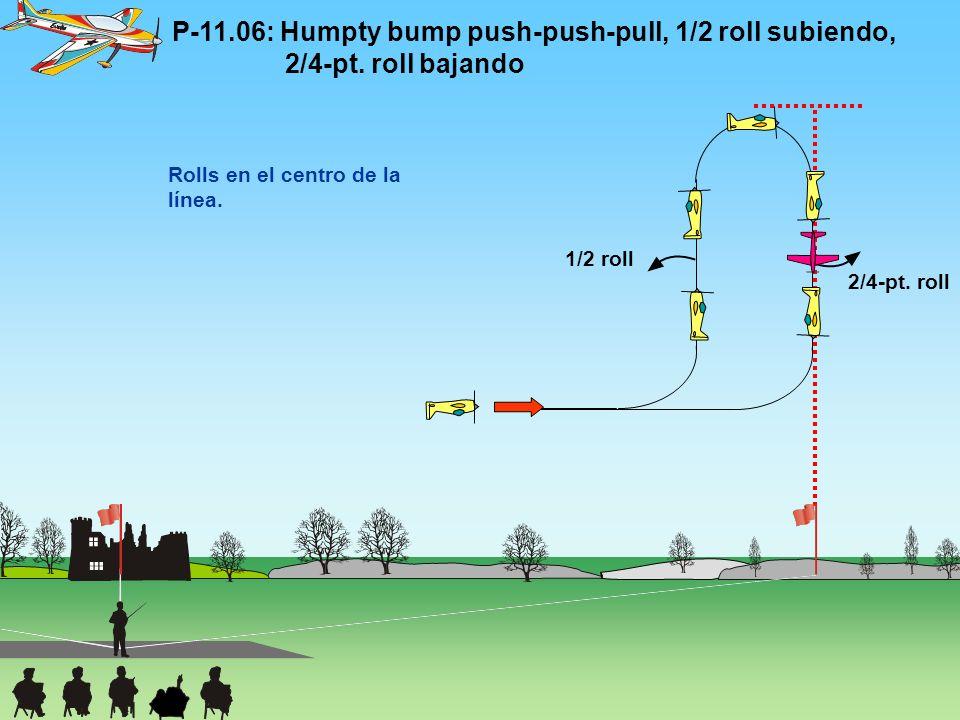 P-11.06: Humpty bump push-push-pull, 1/2 roll subiendo, 2/4-pt. roll bajando 1/2 roll 2/4-pt. roll Rolls en el centro de la línea.