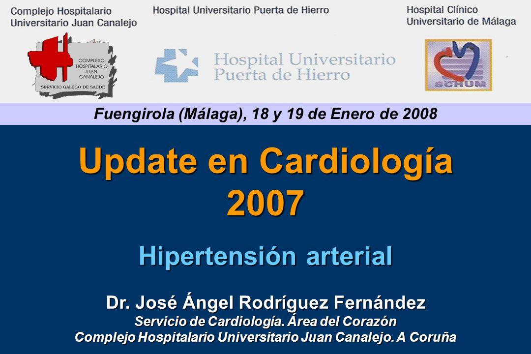 Update en Cardiología 2007 Hipertensión arterial Dr. José Ángel Rodríguez Fernández Servicio de Cardiología. Área del Corazón Complejo Hospitalario Un