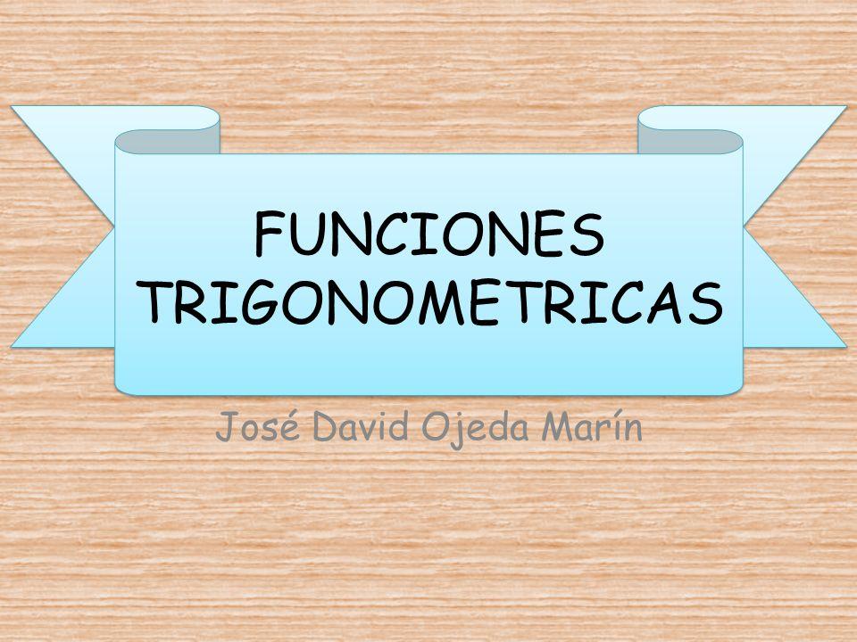 FUNCIONES TRIGONOMETRICAS José David Ojeda Marín