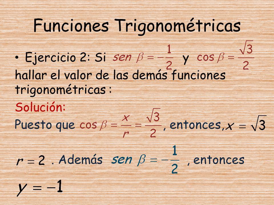 Ejercicio 2: Si y hallar el valor de las demás funciones trigonométricas : Solución: Puesto que, entonces,. Además, entonces