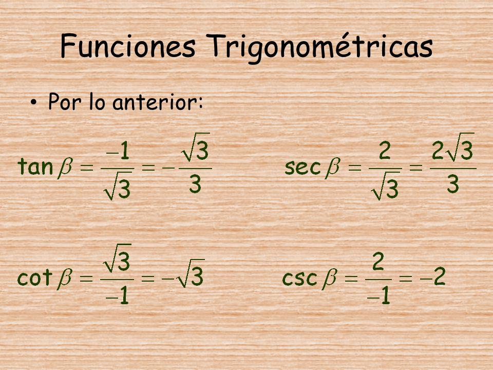 Funciones Trigonométricas Por lo anterior: