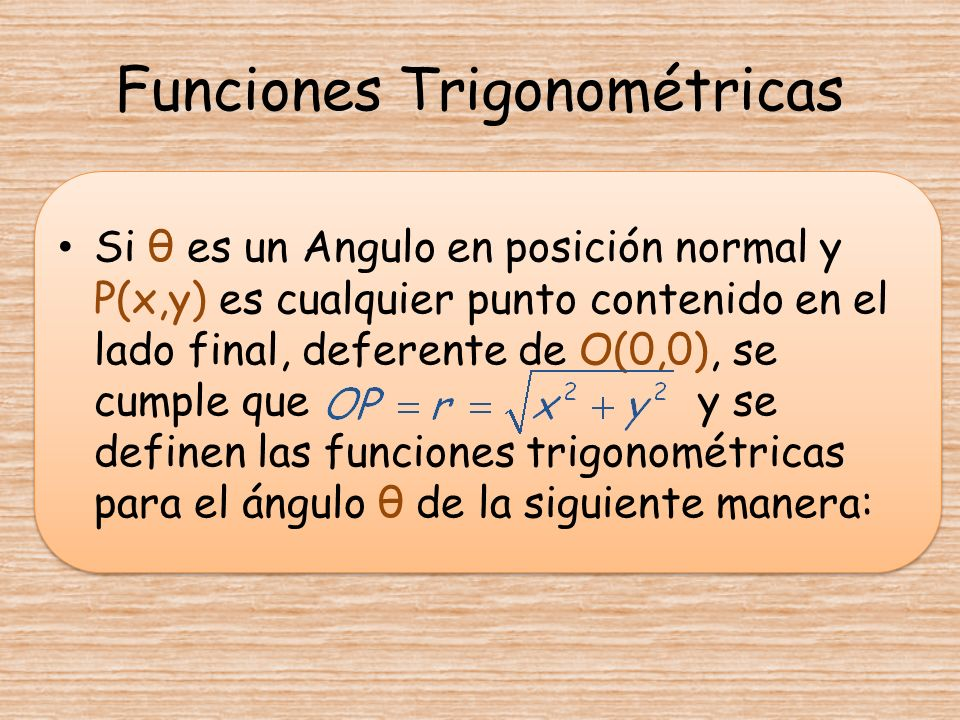 Funciones Trigonométricas Si θ es un Angulo en posición normal y P(x,y) es cualquier punto contenido en el lado final, deferente de O(0,0), se cumple