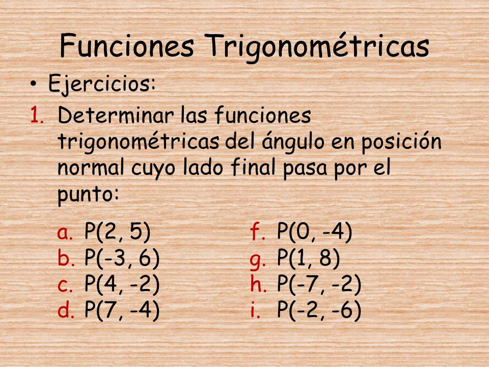 Ejercicios: 1.Determinar las funciones trigonométricas del ángulo en posición normal cuyo lado final pasa por el punto: a.P(2, 5) b.P(-3, 6) c.P(4, -2