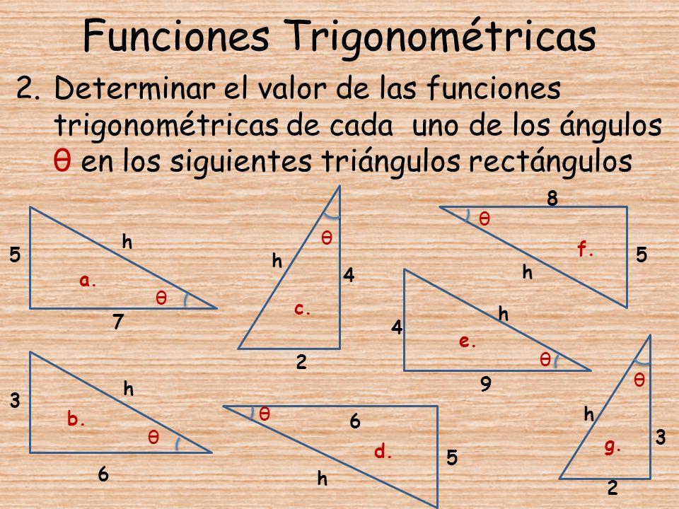 Funciones Trigonométricas 2.Determinar el valor de las funciones trigonométricas de cada uno de los ángulos θ en los siguientes triángulos rectángulos