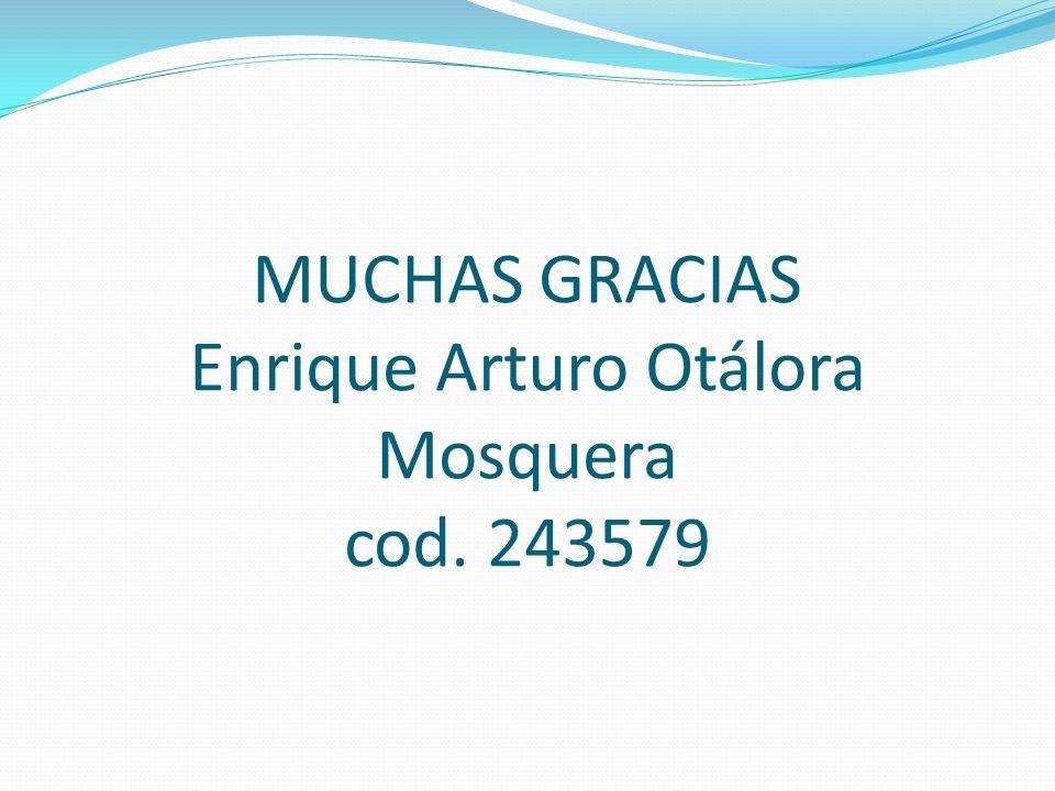 MUCHAS GRACIAS Enrique Arturo Otálora Mosquera cod. 243579