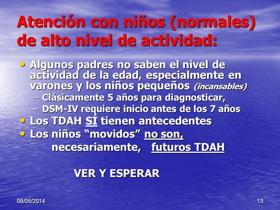 08/05/201412 Atención con menores de 3 años Posible confusión con un desarrollo normal con alto nivel de actividad Posible confusión con un desarrollo